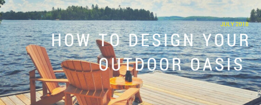 How To Design Your Outdoor Oasis