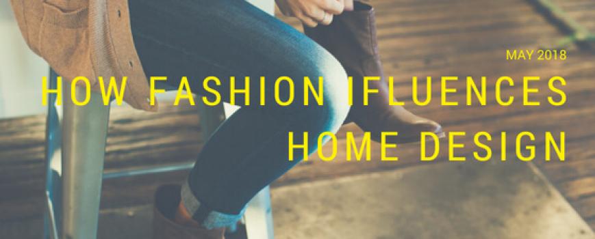 How Fashion Influences Home Design